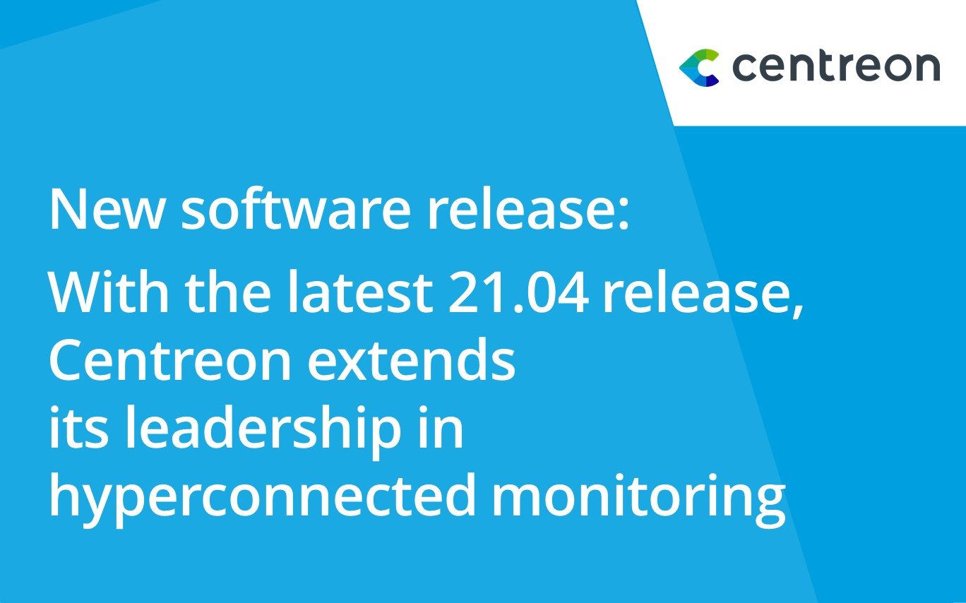 With the latest 21.04 release, Centreon extends its leadership in hyperconnected monitoring